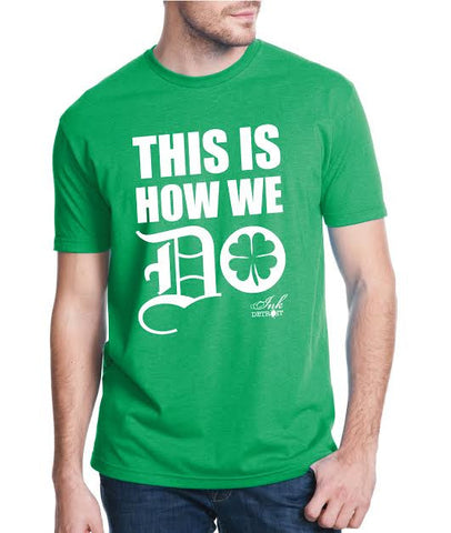 THIS IS HOW WE DO - IRISH GREEN T-Shirt
