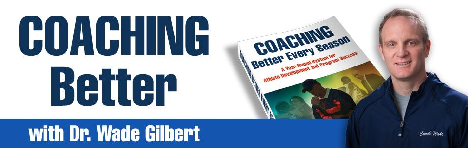 Coaching Better with Dr. Wade Gilbert