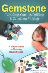 Gemstone: Tumbling, Cutting, Drilling & Cabochon Making