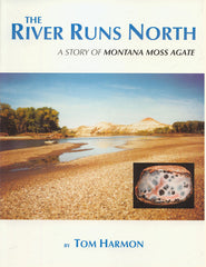 River Runs North: A Story of Montana Moss Agate, The
