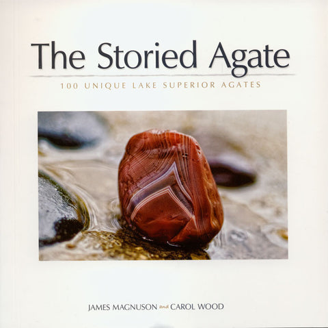 Storied Agate: 100 Unique Lake Superior Agates, The