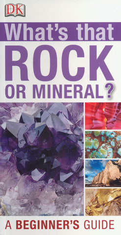 What's that Rock or Mineral? - A Beginner's Guide