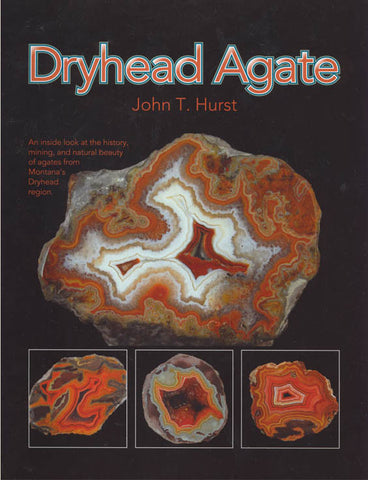 Dryhead Agate: An Inside Look at the History, Mining, and Natural Beauty of Agates from Montana's Dryhead Region