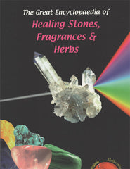 Great Encyclopedia of Healing Stones, Fragrances & Herbs
