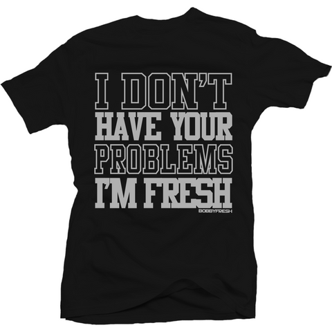 Bobby Fresh Your Problems Chrome 6s Tee