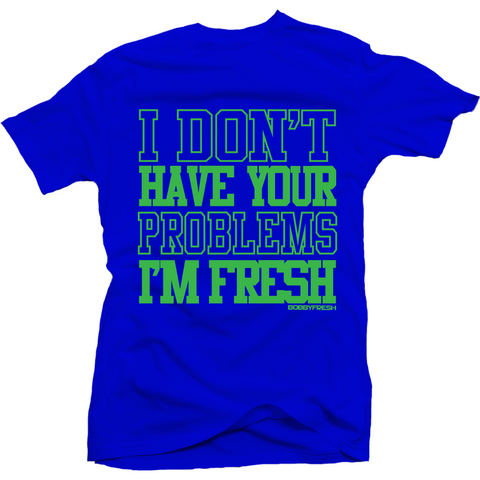 Bobby Fresh Your Problems Seahawk 6s Tee