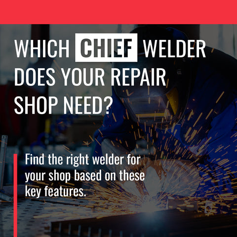 Which CHIEF Welder does your repair shop need?