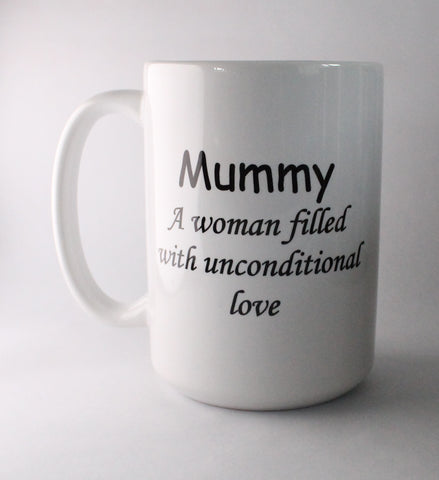 Large mug saying 'mummy a women filled with unconditional love, Mumster, what happens when mummy gets to three'