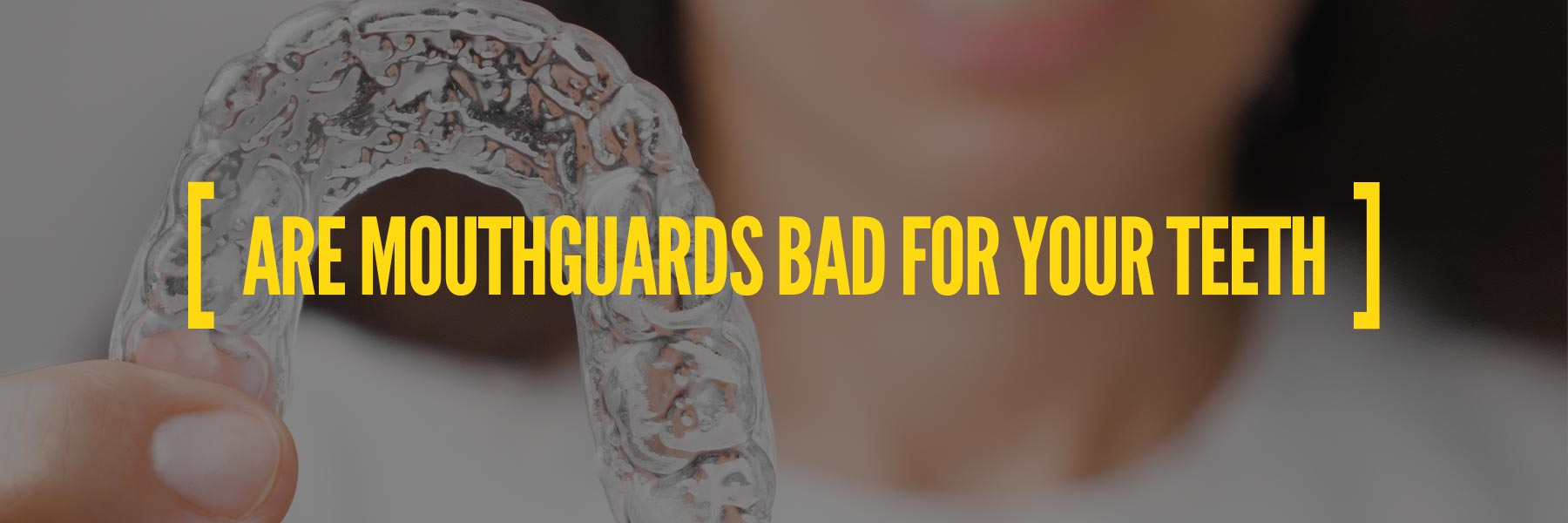 Is wearing a mouthguard bad for your teeth?