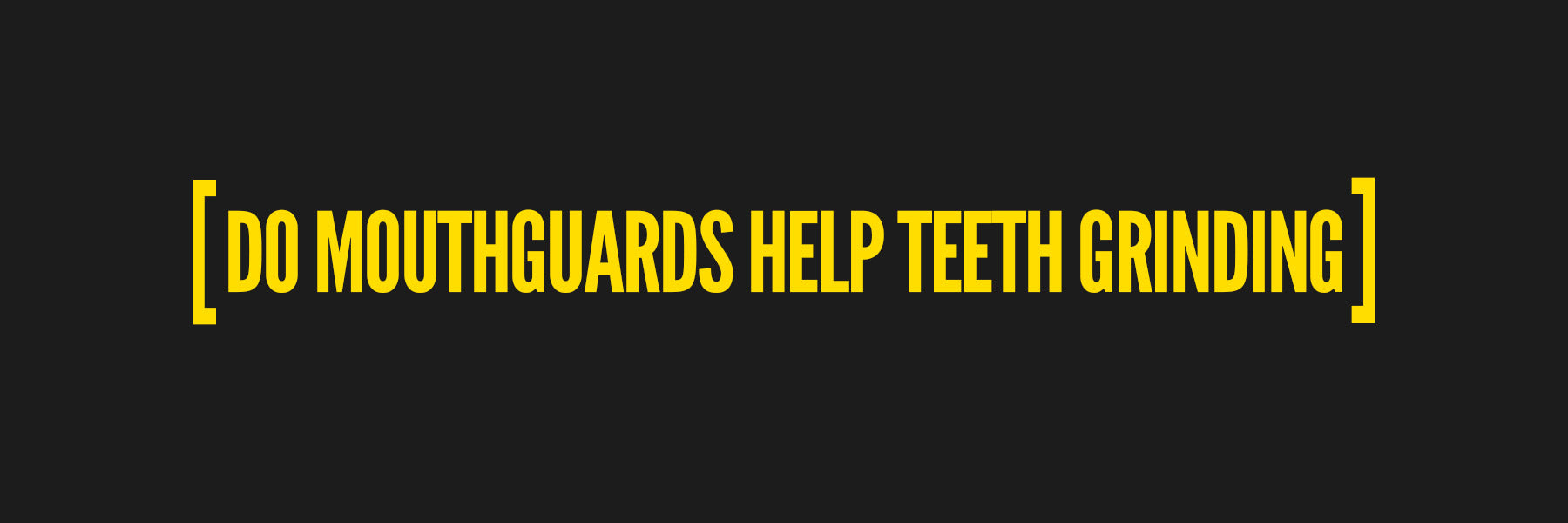 Do mouthguards help with teeth grinding?