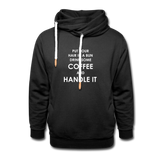 Put Your Hair In a Bun Drink Some Coffee And Handle It Showl Hoodie - black