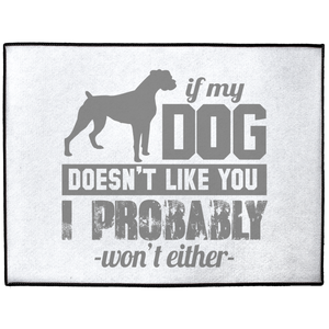 If My Dog Doesn't Like You I Probably Won't EitherIndoor/Outdoor Floor Mats