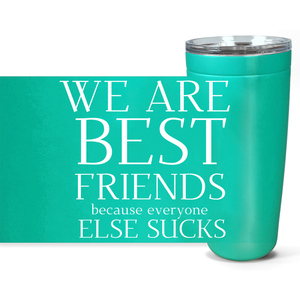 We Are Best Friends Because Everyone Else Sucks Viking Tumblers