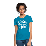 I Swear Because I Care Women's T-Shirt - turquoise