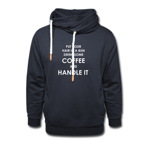 Put Your Hair In a Bun Drink Some Coffee And Handle It Showl Hoodie - navy