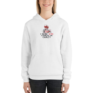 I drink wine to burn the crazy off unisex hoodie
