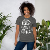 Always Late But Worth The Wait Short-Sleeve Unisex T-Shirt