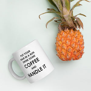 Put Your Hair In a Bun Drink Some Coffee and Handle It Mug