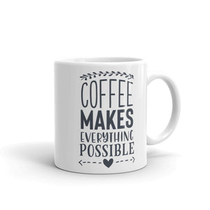 Coffee Makes Everything Possible Mug, Gift