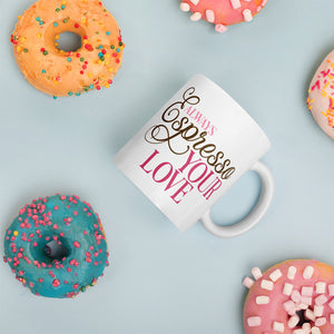 Always espresso your love Coffee Mug