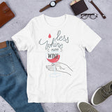 Less Whine More Wine Short-Sleeve Unisex T-Shirt