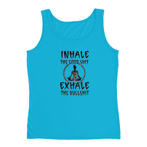 Inhale the good Sh!t exhale the bullsh!t Ladies Tank