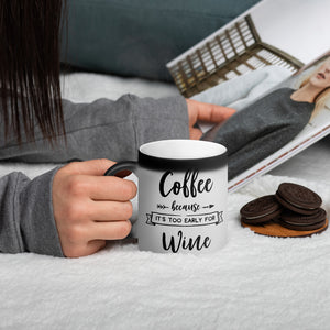 Coffee Because Its too Early For Wine Matte Black Magic Mug