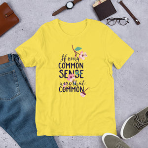 If only common sense were that common Short-Sleeve Unisex T-Shirt