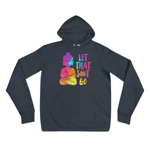 Let that S#!t Go unisex hoodie