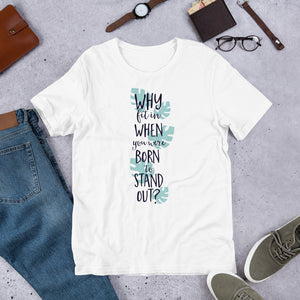 Why fit in when you were born to stand out? Short-Sleeve Unisex T-Shirt