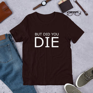 But Did You Die Short-Sleeve Unisex T-Shirt
