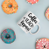 Coffee Teach Repeat Mug, Gift, Teachers Gift, Coffee Mug