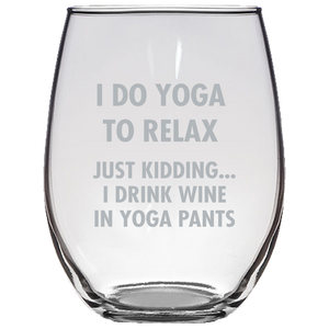 I Do Yoga To Relax Just Kidding Stemless Wine Glass Laser Etched No Colored Art