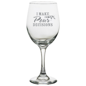 I Make Pour Decisions White Wine Glass Laser Etched No Colored Art
