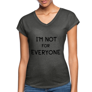 I'm Not For Everyone Women's Tri-Blend V-Neck T-Shirt - deep heather