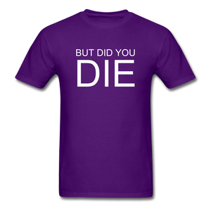 But Did You Die Unisex T-Shirt - purple