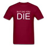 But Did You Die Unisex T-Shirt - burgundy
