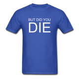 But Did You Die Unisex T-Shirt - royal blue