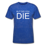But Did You Die Unisex T-Shirt - mineral royal
