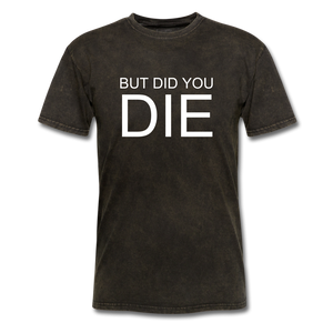 But Did You Die Unisex T-Shirt - mineral black