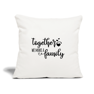 "Together We Make A Family Throw Pillow Cover 18"" x 18"" - natural white"