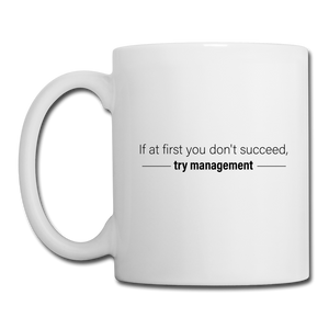 If at first you don't succeed try management Coffee/Tea Mug - white