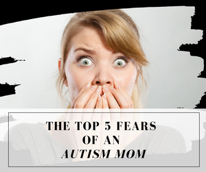 The Top 5 Fears of an Autism Mom