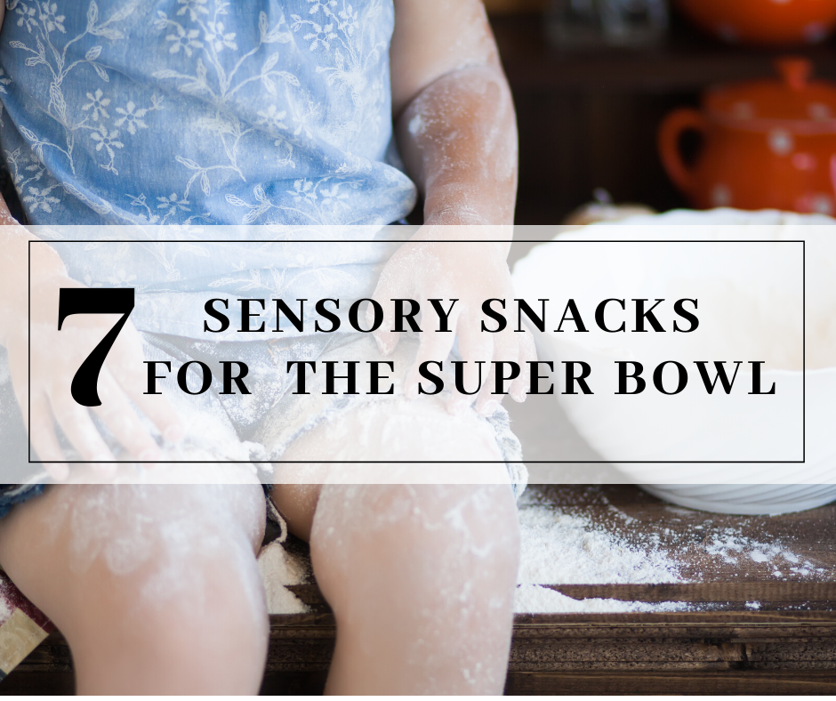 7 Sensory Snacks for the Super Bowl