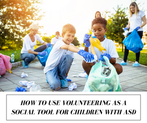 How To Use Volunteering As A Social Tool For Children With ASD