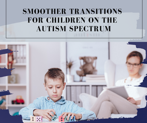 Smoother Transitions for Children on the Autism Spectrum