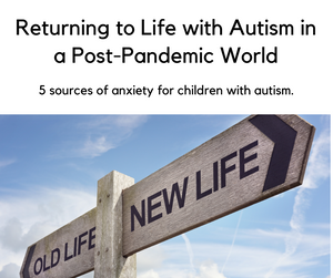Returning to Life with Autism in a Post-Pandemic World
