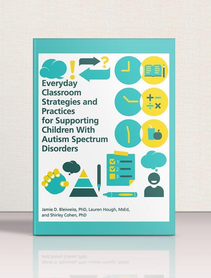Everyday Classroom Strategies and Practices for Supporting Children with Autism Spectrum Disorders - AAPC Publishing