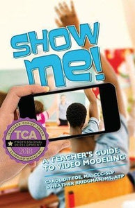 Show Me! A Teacher's Guide to Video Modeling - AAPC Publishing
