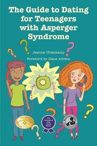 The Guide to Dating for Teenagers with Asperger Syndrome - AAPC Publishing